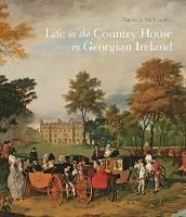 """Life in the Country House in Georgian Ireland"" by Patricia McCarthy"