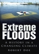 Image for Extreme floods  : a history in a changing climate