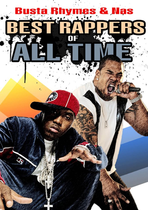 Best Rappers of All Time: Busta Rhymes and Nas (2012) (Deleted)
