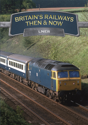 Britain's Railways - Then and Now: LNER (2010) (Retail / Rental)