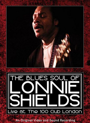 The Blues Soul of Lonnie Shields: Live at the 100 Club London (1998) (Retail Only)