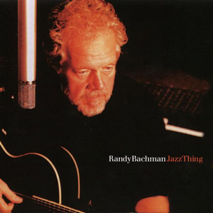 Randy Bachman: Jazz Thing (2004) (Deleted)