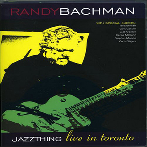 Randy Bachman: Jazz Thing - Live in Toronto (2004) (Retail Only)