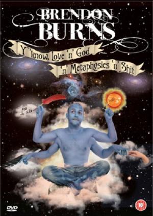 Brendon Burns: Y'know - Love 'N' God 'N' Metaphysics 'N' S**t (Deleted)