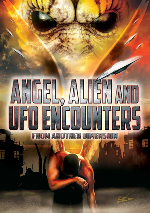 Angel, Alien and UFO Encounters from Another Dimension (Deleted)