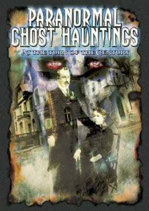 Paranormal Ghost Hauntings at the Turn of the Century (2013) (Retail Only)