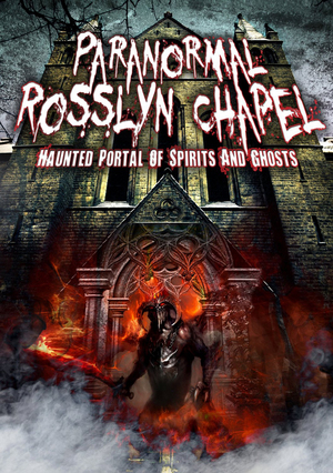 Paranormal Rosslyn Chapel - Haunted Portal of Spirits and Ghosts (Retail Only)