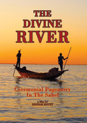 The Divine River - Ceremonial Pageantry in the Sahel (2012) (Limited Edition) (Retail Only)