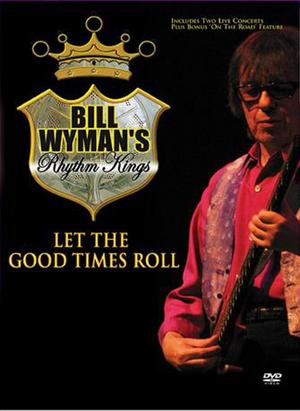 Bill Wyman's Rhythm Kings: Let the Good Times Roll (2004) (Retail / Rental)