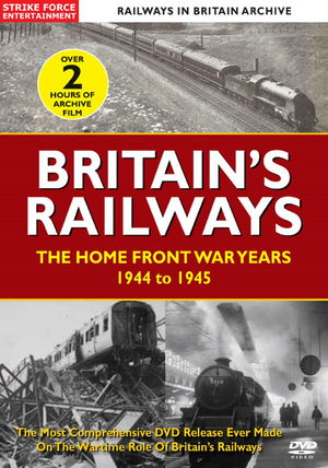 British Railways: The Home Front War Years - 1944 to 1945 (Retail Only)