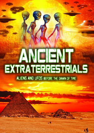 Ancient Extraterrestrials: Aliens and UFOs Before the Dawn of... (Deleted)