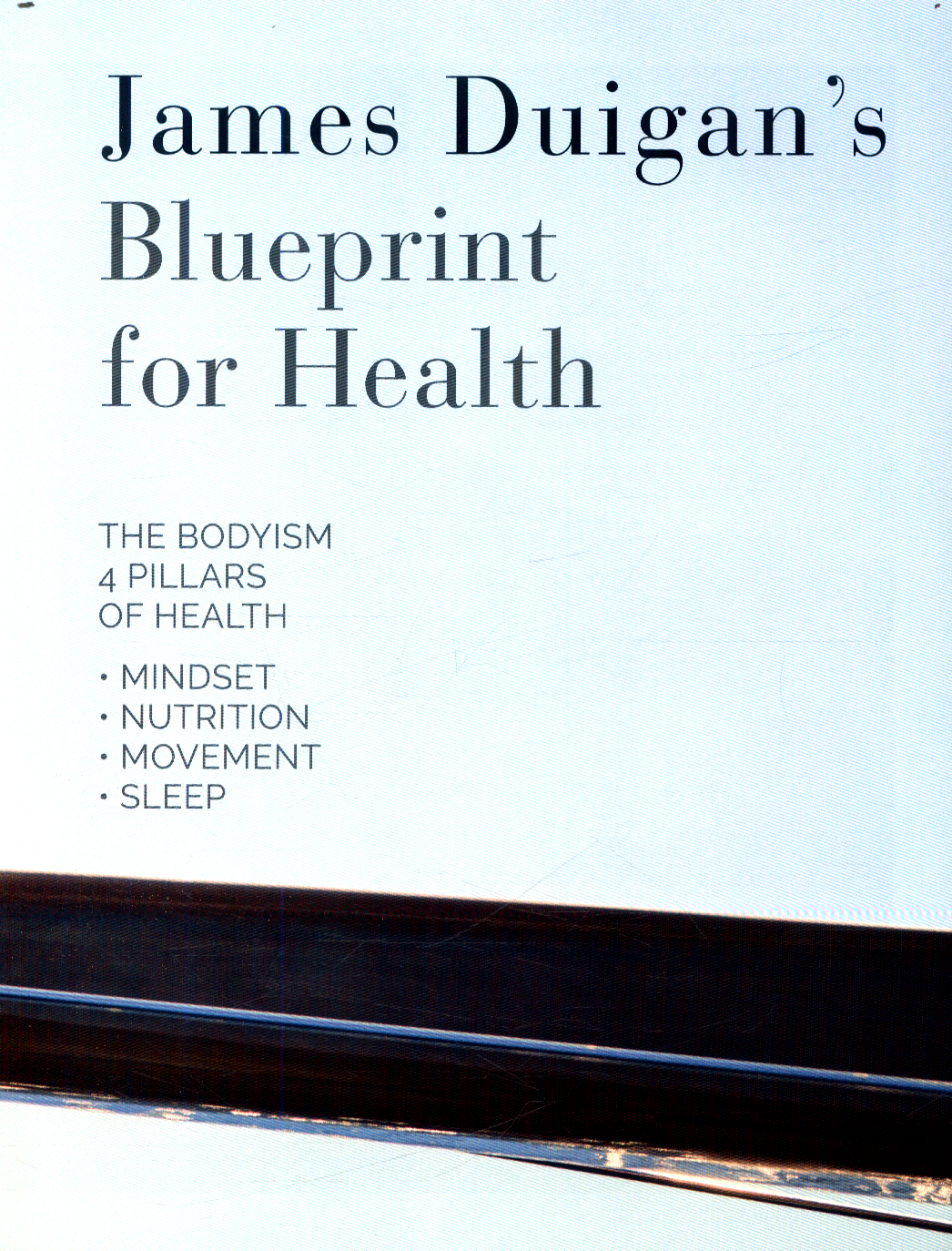 James duigans blueprint for health the bodyism 4 pillars of james duigans blueprint for health the bodyism 4 pillars of health mindset nutrition movement sleep malvernweather Images
