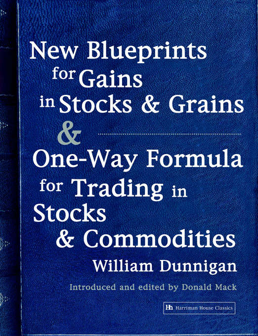 New Blueprints for Gains in Stocks and Grains & One-way Formula for Trading in Stocks & Commodities
