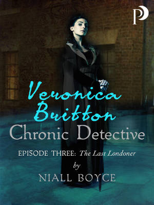 Veronica Britton: Chronic Detective: Episode Three: The Last Londoner