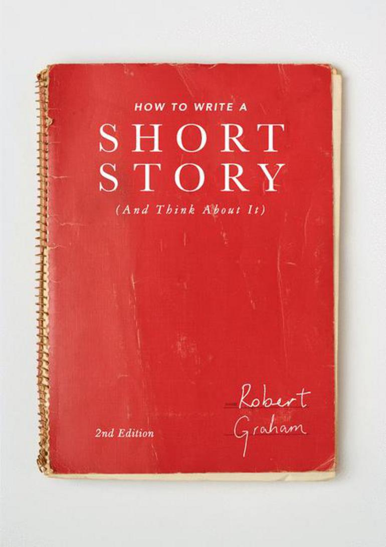 How To Write A Short Story And Think About It 2nd Edition