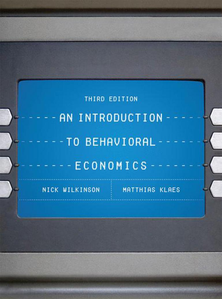 An introduction to behavioral economics nick wilkinsonmatthias an introduction to behavioral economics nick wilkinsonmatthias klaes macmillan international higher education fandeluxe Choice Image