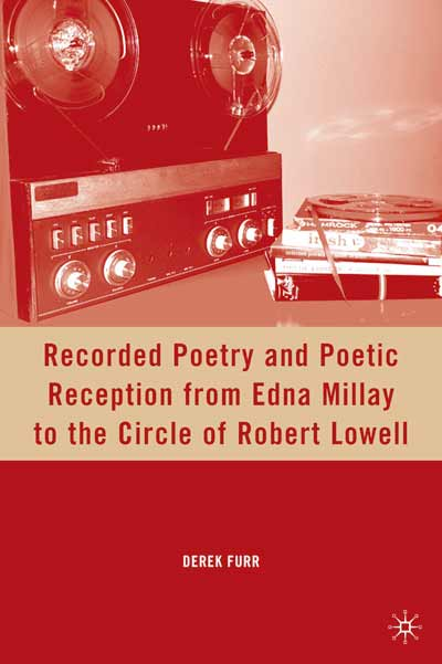 Recorded Poetry and Poetic Reception from Edna Millay to the Circle of Robert Lowell