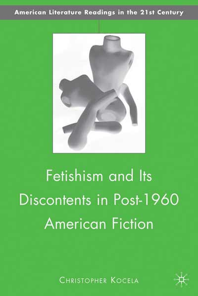 Fetishism and Its Discontents in Post-1960 American Fiction