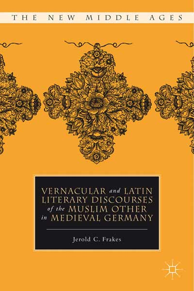 Vernacular and Latin Literary Discourses of the Muslim Other in Medieval Germany