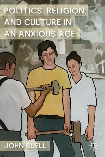 Politics, Religion, and Culture in an Anxious Age