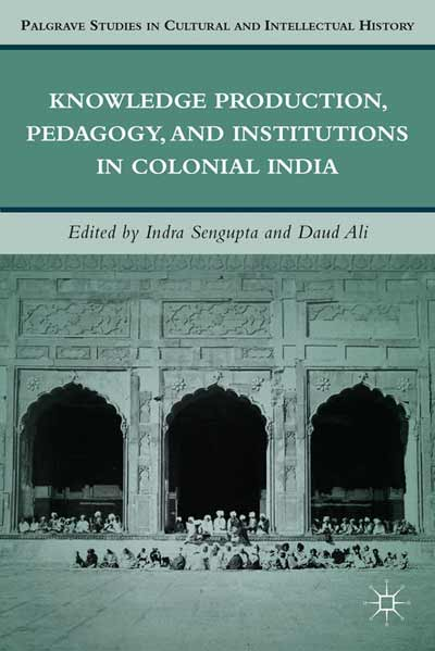 Knowledge Production, Pedagogy, and Institutions in Colonial India