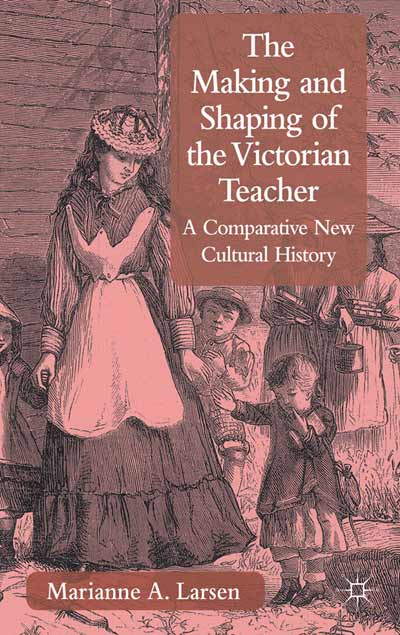 The Making and Shaping of the Victorian Teacher