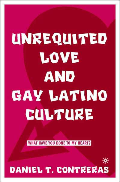 Unrequited Love and Gay Latino Culture