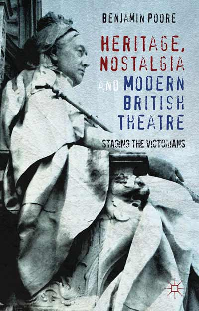 Heritage, Nostalgia and Modern British Theatre