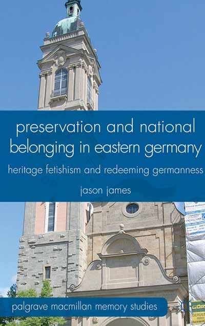 Preservation and National Belonging in Eastern Germany