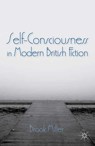 Self-Consciousness in Modern British Fiction