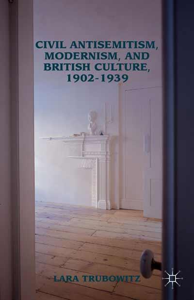 Civil Antisemitism, Modernism, and British Culture, 1902-1939