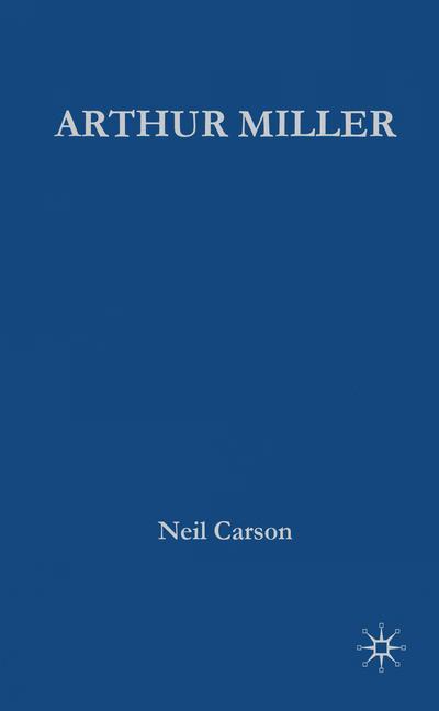 Arthur Miller - Neil Carson - Palgrave Higher Education