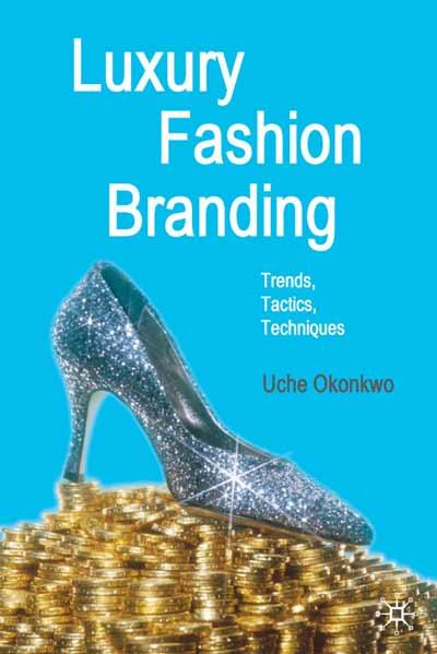 Okonkwo U  Luxury Fashion Branding Trends Tactics Techniques