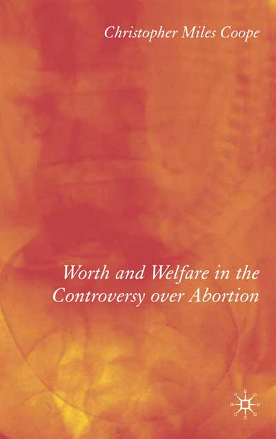 Worth and Welfare in the Controversy over Abortion