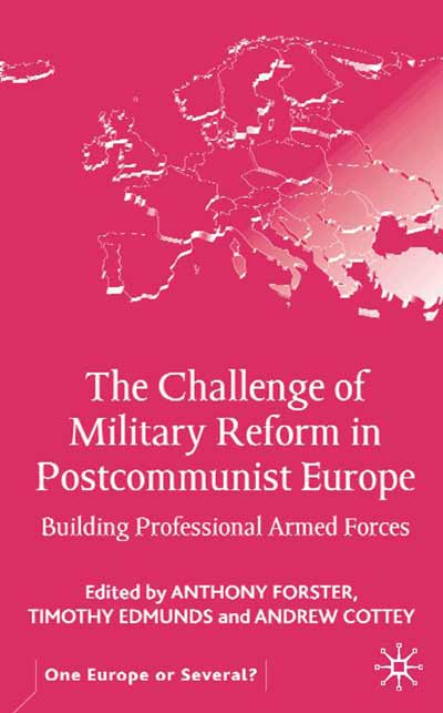 The Challenge of Military Reform in Postcommunist Europe