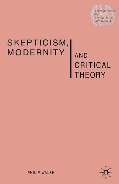 Skepticism, Modernity and Critical Theory