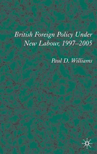 British Foreign Policy Under New Labour, 1997-2005