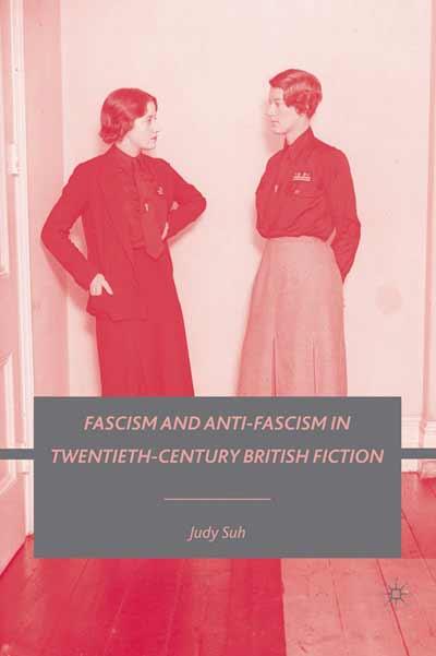 Fascism and Anti-Fascism in Twentieth-Century British Fiction