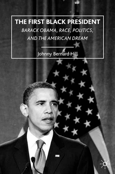 The First Black President - Johnny Bernard Hill - Palgrave ...