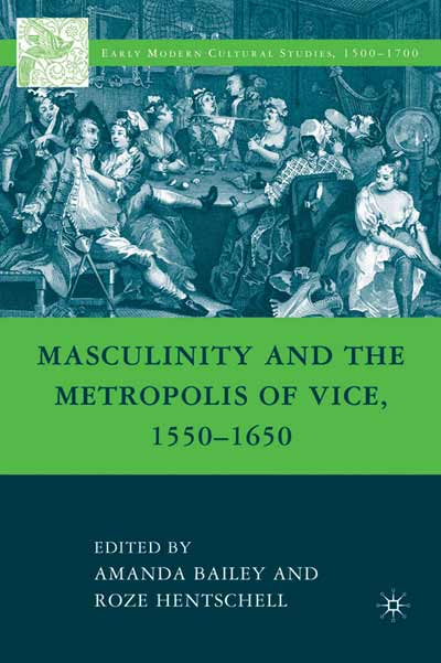 Masculinity and the Metropolis of Vice, 1550-1650