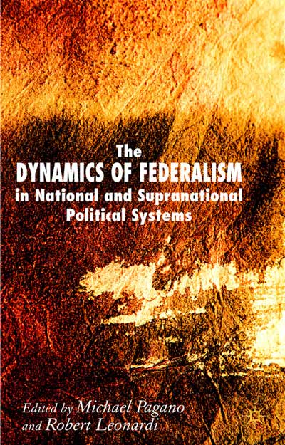 The Dynamics of Federalism in National and Supranational Political Systems