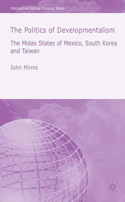 The Politics of Developmentalism in Mexico, Taiwan and South Korea