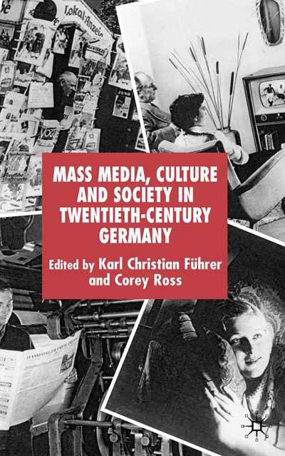 Mass Media, Culture and Society in Twentieth-Century Germany