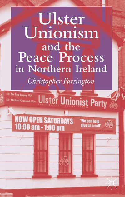 Ulster Unionism and the Peace Process in Northern Ireland