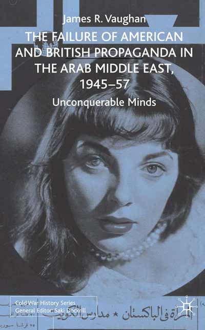 The Failure of American and British Propaganda in the Arab Middle East, 1945-1957