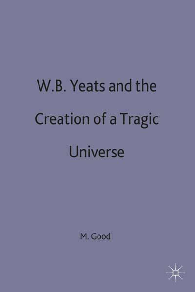 W.B.Yeats and the Creation of a Tragic Universe