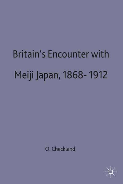 Britain's Encounter with Meiji Japan, 1868-1912