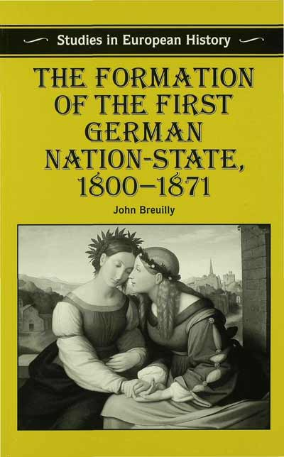 The Formation of the First German Nation-State, 1800-1871