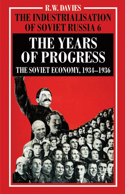 The Industrialisation of Soviet Russia Volume 6: The Years of Progress