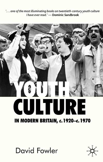 Youth Culture in Modern Britain, c.1920-c.1970